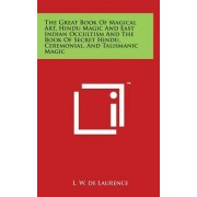 The Great Book of Magical Art, Hindu Magic and East Indian Occultism and the Book of Secret Hindu, Ceremonial, and Talismanic Magic by L W De Laurence