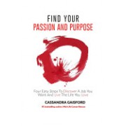 Find Your Passion and Purpose: Four Easy Steps to Discover a Job You Want and Live the Life You Love
