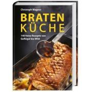 Bratenküche - 140 feine Rezepte von Geflügel bis Wild
