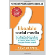 Dave Kerpen Likeable Social Media, Revised and Expanded: How to Delight Your Customers, Create an Irresistible Brand, and Be Amazing on Facebook, Twitter, LinkedIn, Instagram, Pinterest, and More