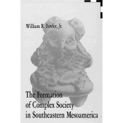 The Formation of Complex Society in Southeastern Mesoamerica by Jr. William R. Fowler