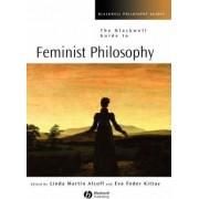 The Blackwell Guide to Feminist Philosophy by Eva Feder Kittay
