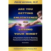 Are You Getting Enlightened or Losing Your Mind? by David Gersten
