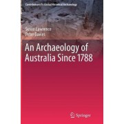 An Archaeology of Australia Since 1788 by Susan Lawrence
