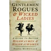 Gentlemen Rogues & Wicked Ladies by Fiona McDonald