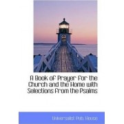 A Book of Prayer for the Church and the Home with Selections from the Psalms by Universalist Pub House