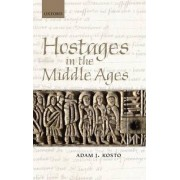 Hostages in the Middle Ages by Adam J. Kosto