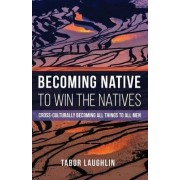 Becoming Native to Win the Natives by Tabor Laughlin
