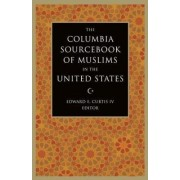 The Columbia Sourcebook of Muslims in the United States by Edward Curtis