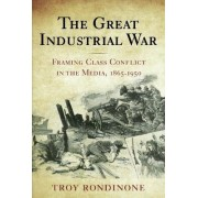 The Great Industrial War by Troy Rondinone