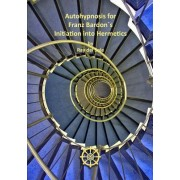 Autohypnosis for Franz Bardons Initiation Into Hermetics
