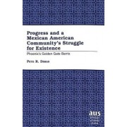 Progress and a Mexican American Community's Struggle for Existence by Pete R Dimas