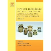 Physical Techniques in the Study of Art, Archaeology and Cultural Heritage by David Bradley