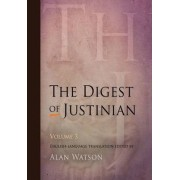 The Digest of Justinian, Volume 3 by Alan Watson