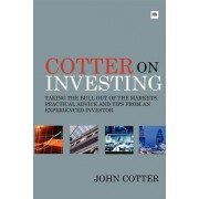 Cotter on Investing: Taking the Bull Out of the Markets -- Practical Advice and Tips from an Experienced Investor