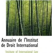 Annuaire de L'Institut de Droit International by Institute Of International Law