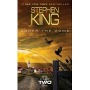 Under the Dome, Part Two by Stephen King