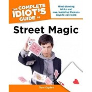 The Complete Idiot's Guide to Street Magic by Tom Ogden