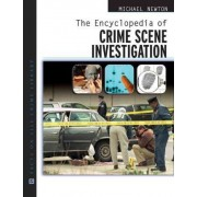 The Encyclopedia of Crime Scene Investigation by Michael Newton