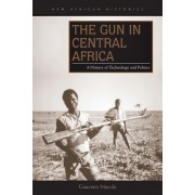The Gun in Central Africa: A History of Technology and Politics