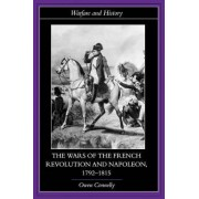 The Wars of the French Revolution and Napoleon, 1792-1815 by Owen S. Connelly