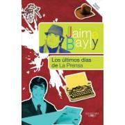 Los Ultimos Dias de la Prensa by Jaime Bayly