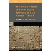 Translating Evidence and Interpreting Testimony at a War Crimes Tribunal by Ellen Elias-Bursac