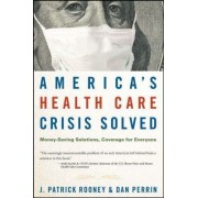 America's Health Care Crisis Solved by J. Patrick Rooney