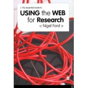 The Essential Guide to Using the Web for Research by Nigel Ford