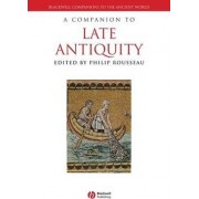 A Companion to Late Antiquity by Philip Rousseau