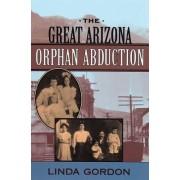The Great Arizona Orphan Abduction by Linda Gordon