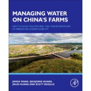 Managing Water on China's Farms: Institutions, Policies and the Transformation of Irrigation Under Scarcity