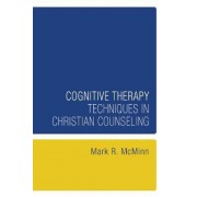 Cognitive Therapy Techniques in Christian Counseling by Mark R McMinn