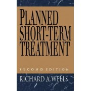Planned Short Term Treatment, 2nd Edition by Richard A. Wells