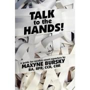 Talk to the Hands by Maxyne Gaelynn Bursky