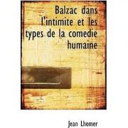 Balzac Dans L'Intimit Et Les Types de La Com Die Humaine by Jean Lhomer