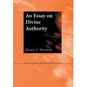 An Essay on Divine Authority by Mark C. Murphy