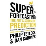 Philip Tetlock Superforecasting: The Art and Science of Prediction