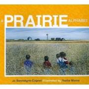 A Prairie Alphabet by Jo Bannatyne-Cugnet