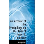 An Account of the Proceedings on the Trial of Susan B. Anthony by Anonymous