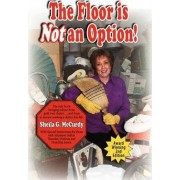 The Floor Is Not an Option! by Sheila G McCurdy