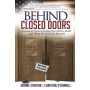 Behind Closed Doors: Uncovering the Practices Harming Our Childrenas Health and What We Can Do about It