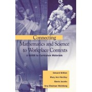Connecting Mathematics and Science to Workplace Contexts by Edward Britton