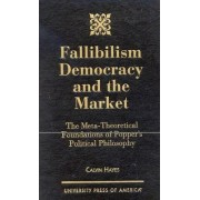 Fallibilism Democracy and the Market by Calvin Hayes