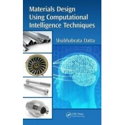 Materials Design Using Computational Intelligence Techniques by Shubhabrata Datta