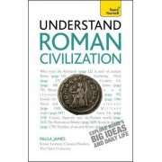 Understand Roman Civilization: Teach Yourself by Paula James