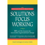 Solutions Focus Working by Mark McKergow