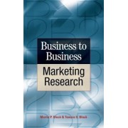 Business to Business Marketing Research by Martin P. Block