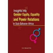 Insights Into Gender Equity, Equality and Power Relations in Sub-Saharan Africa by Mansah Prah