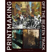 Printmaking Off the Beaten Track by Richard Noyce